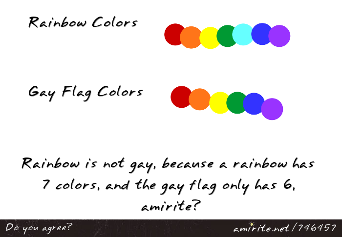 Rainbow Is Not Gay, Because A Rainbow Has 7 Colors And The