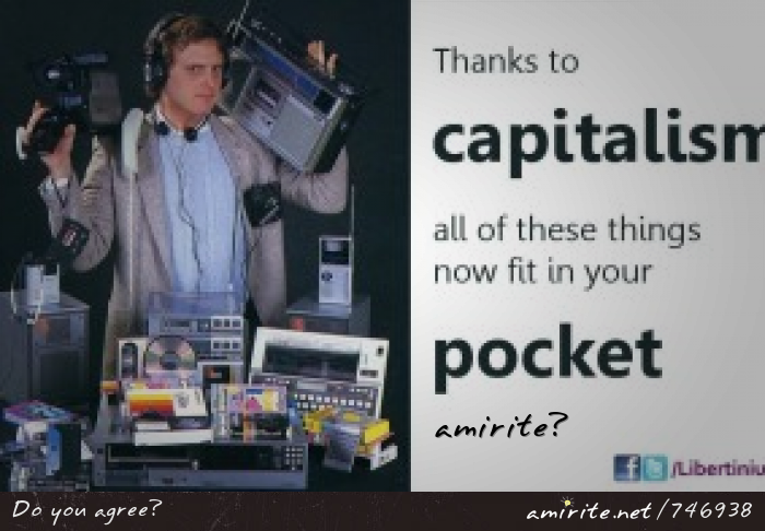 Thanks to capitalism, all of these things now fit in your pocket, <strong>amirite?</strong>