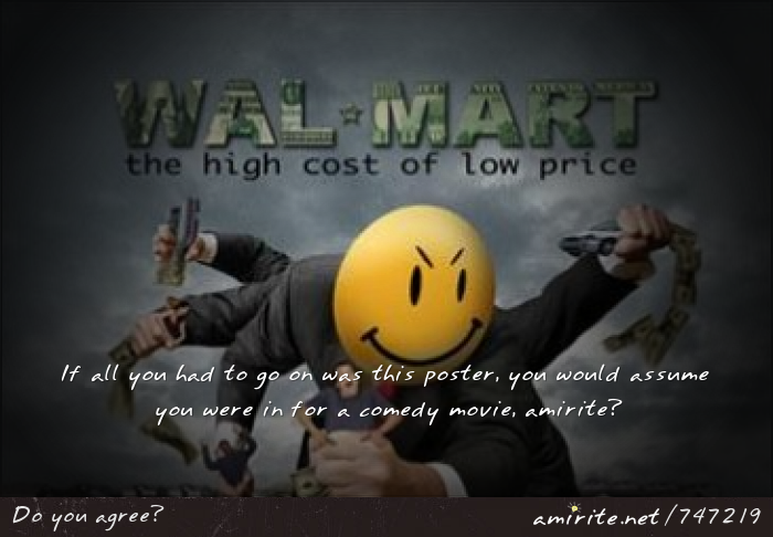 The movie &#34;Walmart: The high cost of low price&#34; looks like it should be a comedy, <strong>amirite?</strong>