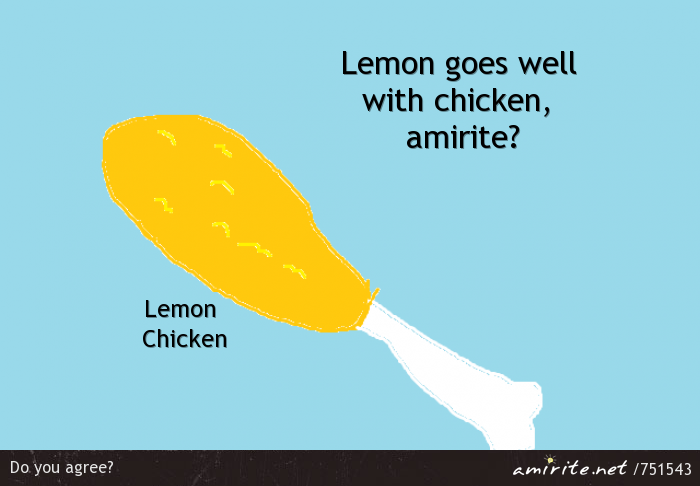 Lemon goes well with chicken, <strong>amirite?</strong>