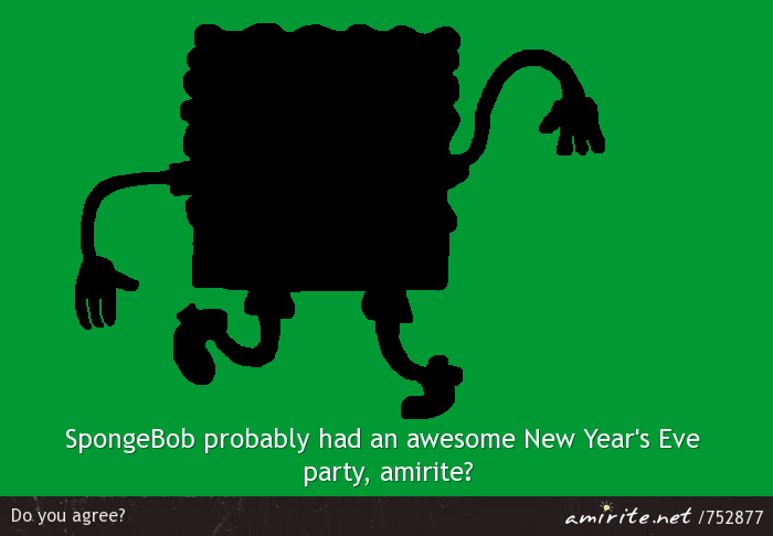 SpongeBob probably had an awesome New Year's Eve party, <strong>amirite?</strong>
