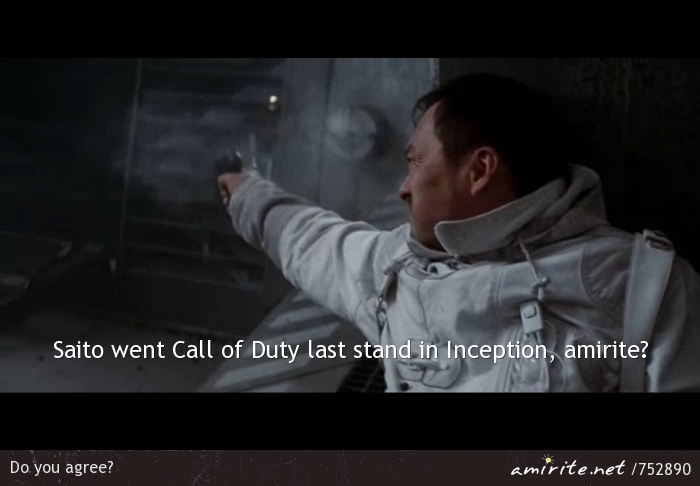 When Saito was dying, it was pretty similar to the last stand simulation in Call of Duty, <strong>amirite?</strong>