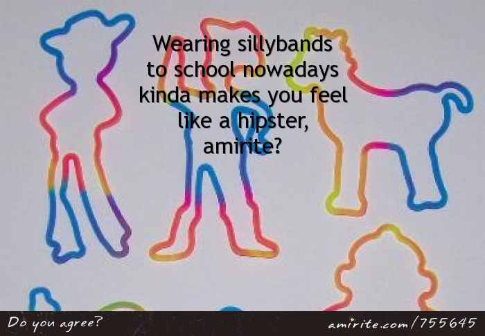 Wearing sillybands to school nowadays kinda makes you feel like a hipster, <strong>amirite?</strong>