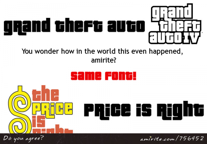 It's odd that Grand Theft Auto and The Price it Right use the same font for their logos, <strong>amirite?</strong>