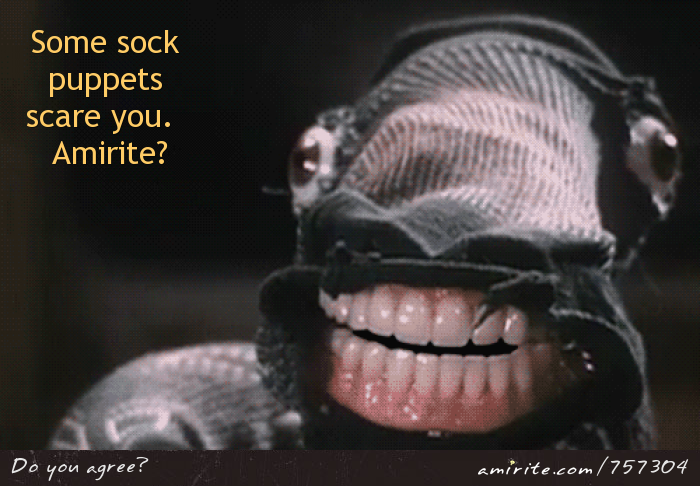 Having a sock puppet with real teeth and eyes would be freaky.