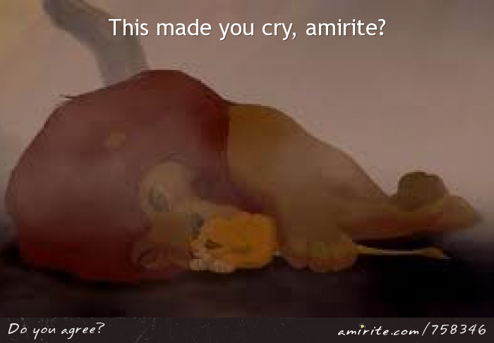 The sad scene in The Lion King made you cry, <strong>amirite?</strong>