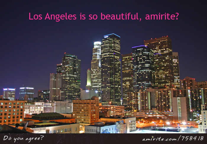 Los Angeles is so beautiful, <strong>amirite?</strong>