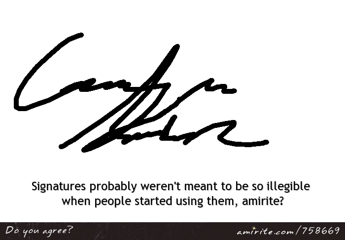 Signatures probably weren't meant to be so illegible when people started using them, <strong>amirite?</strong>
