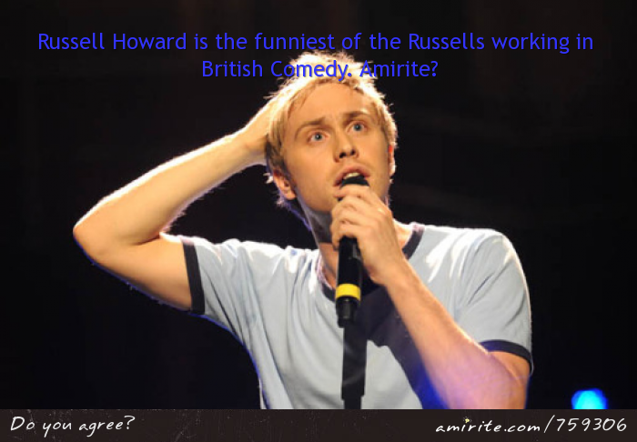 Russell Howard is the funniest of the Russells working in British Comedy. <strong>Amirite?</strong>