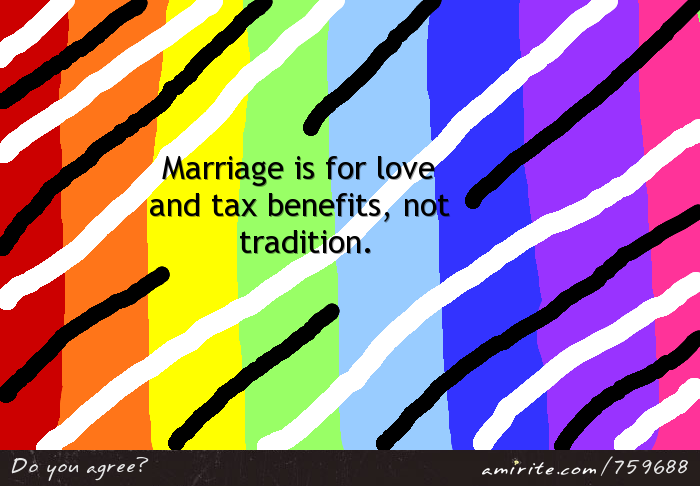 Marriage is for love and tax benefits, not tradition.