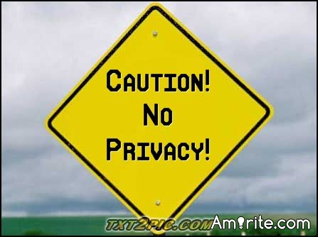 What would planet earth be like if we had no privacy, whatsoever?
