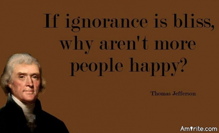 If ignorance is bliss, is bliss ignorance?