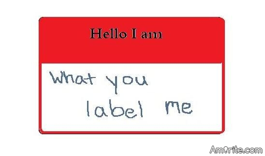 Just because we humans have the capacity to label something/someone doesn't mean we have the obligation to do so.