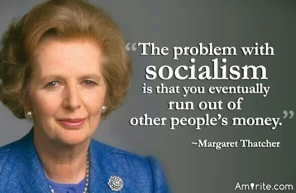 The problem with socialism is that eventually you run out of other people's money