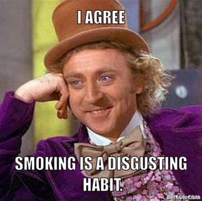 Smoking is a disgusting habit.