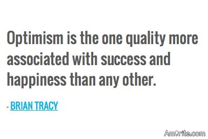 Optimism is the one quality more associated with success and happiness than any other.