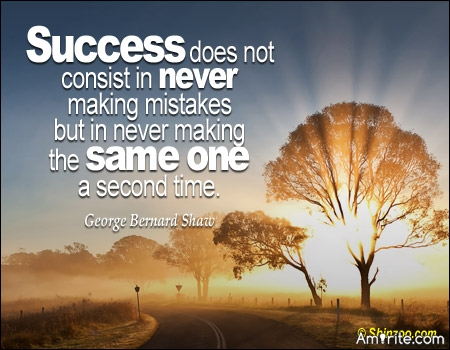 Success does not consist in never making mistakes, but in never making the same one a second time.
