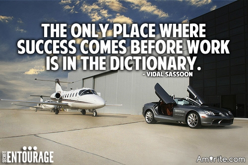The only place where success come before work is in the dictionary.