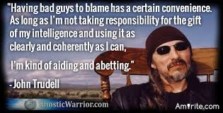 Having bad guys to blame has a certain convenience.  As long as I'm not taking responsibility for the gift of my intelligence and using it as clearly and coherently as I can,  I'm kind of aiding and abetting