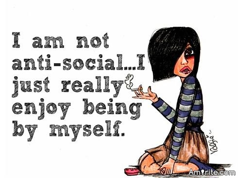 What is the most anti-social thing you have ever done?