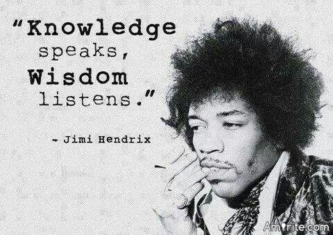 Knowledge speaks, Wisdom listens - Jimi Hendrix