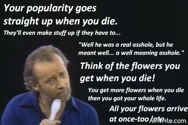 Your popularity goes straight up when you die...<strong>Amirite?</strong>