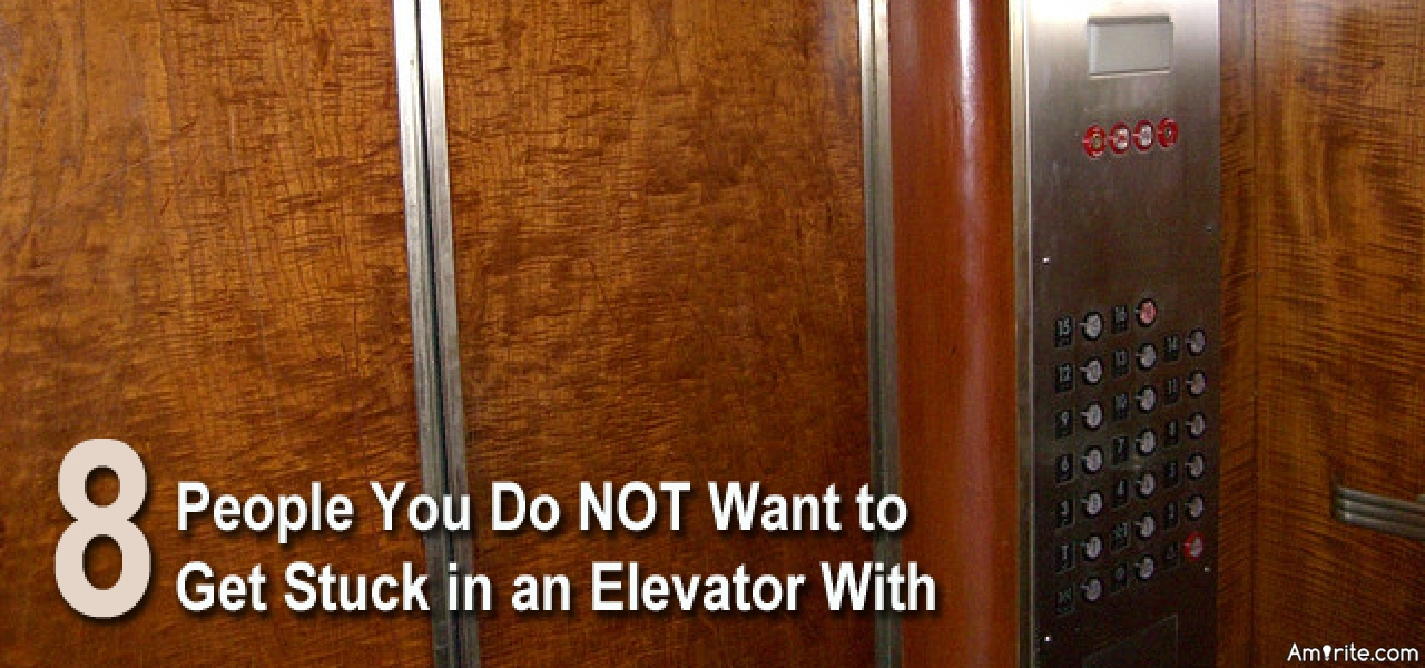 <b>Worst person for you to be stuck in an elevator with...</b>