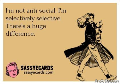 Are you  antisocial or just really enjoy your own company?