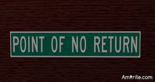 What do you consider to be the point of no return?