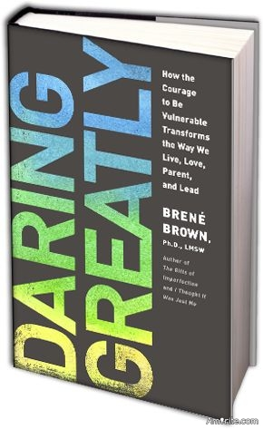 "Have you read the book ""Daring Greatly - By Brene Brown"" ? What did you think of it?"