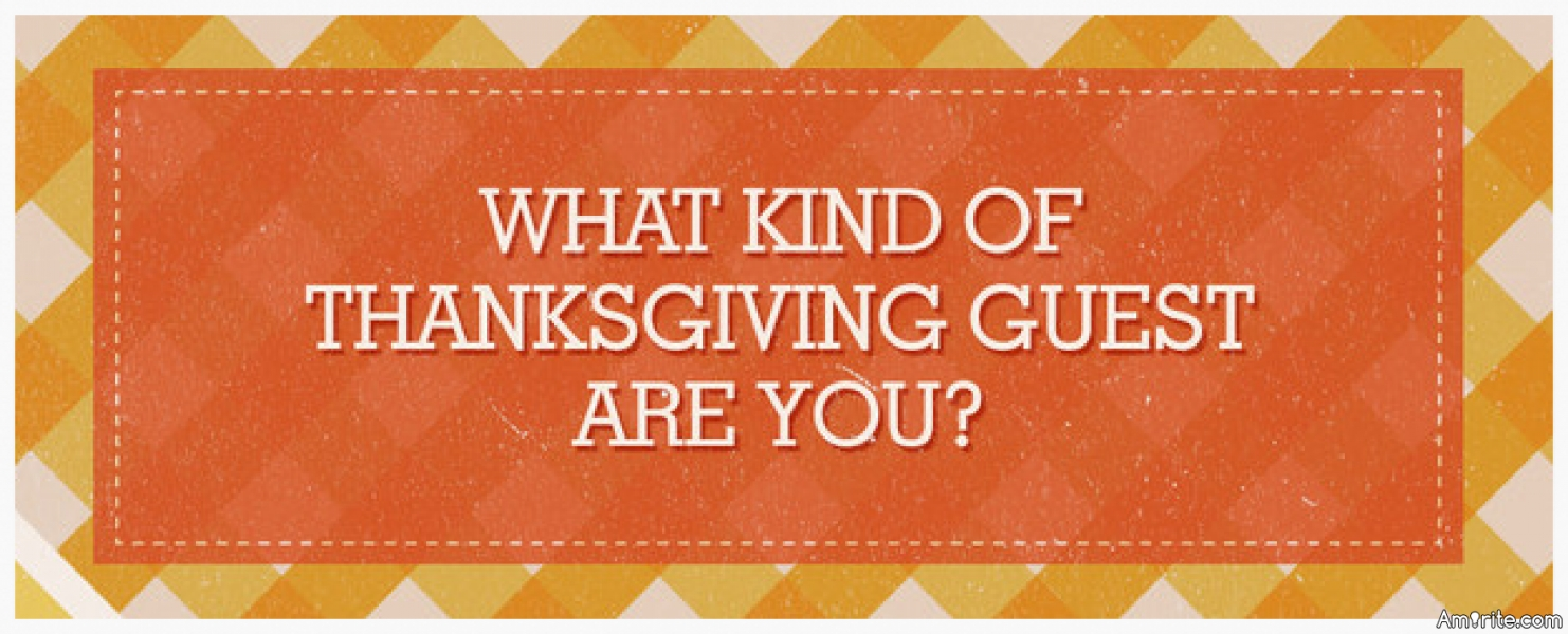 Quiz: What Kind Of Thanksgiving Guest Are You?