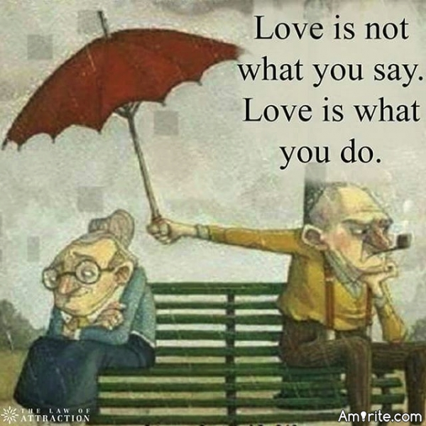 Love is not what you say. Love is what you do. <strong>Amirite?</strong>
