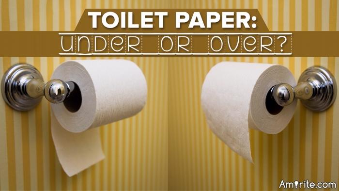 <b>Toilet paper...over...Amirite?</b>