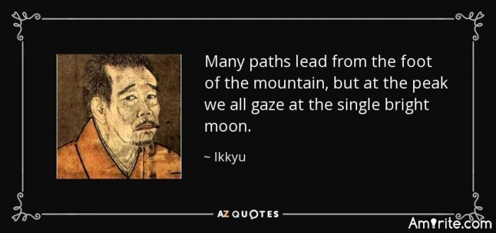 """Many paths lead from the foot of the mountain, but at the peak we all gaze at the single bright moon."""