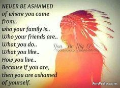 Never let anyone make you feel ashamed of where ya come from.