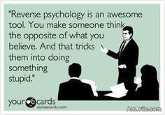 Are you good at using Reverse Psychology on others?