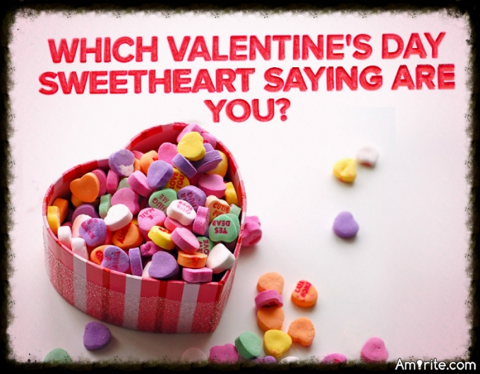 Quiz.....Which Valentine's Day Sweetheart Saying Are You?