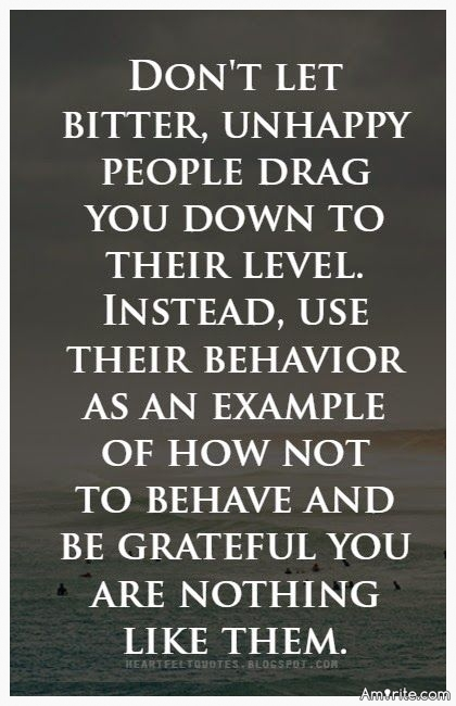 Don't Let Bitter, Unhappy People Drag You Down.....