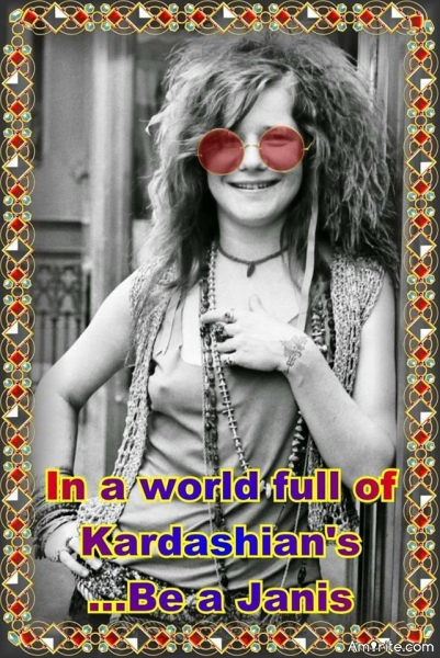 👒 In a world full of Kardashian's ...I'd rather be a Janis......<em>amirite?</em> 👒