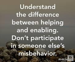 Would You Agree That There Is A Thin Veil Between Helping Someone And Enabling Them? Where Is That Line In The Sand, In Your Opinion?