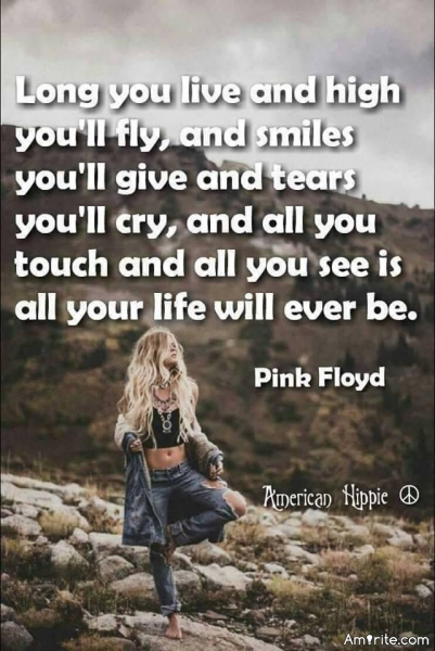 Long you live & high you fly And smiles you'll give and tears you'll cry And all you touch and all you see Is all your life will ever be.
