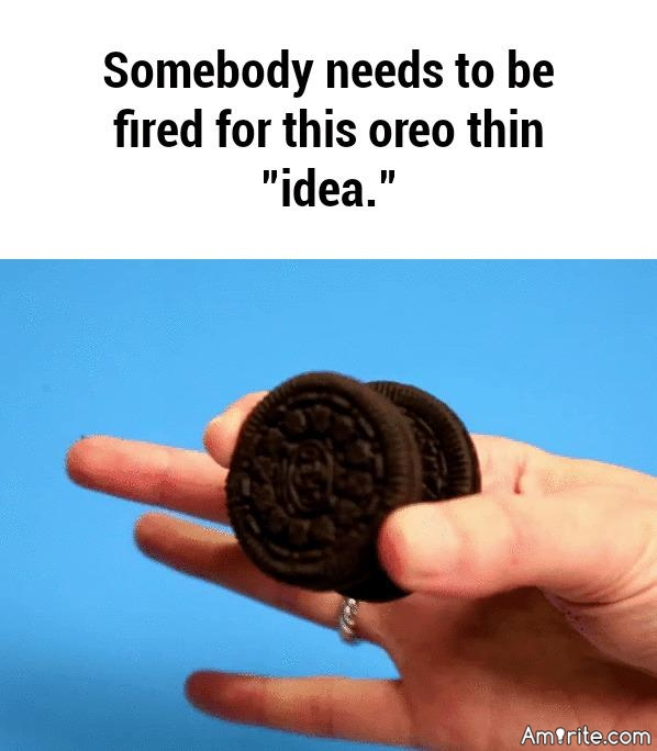 Just so ya know the new Oreo Thins are not a diet food...the more ya eat the more ya don't get thin...well played Oreo.