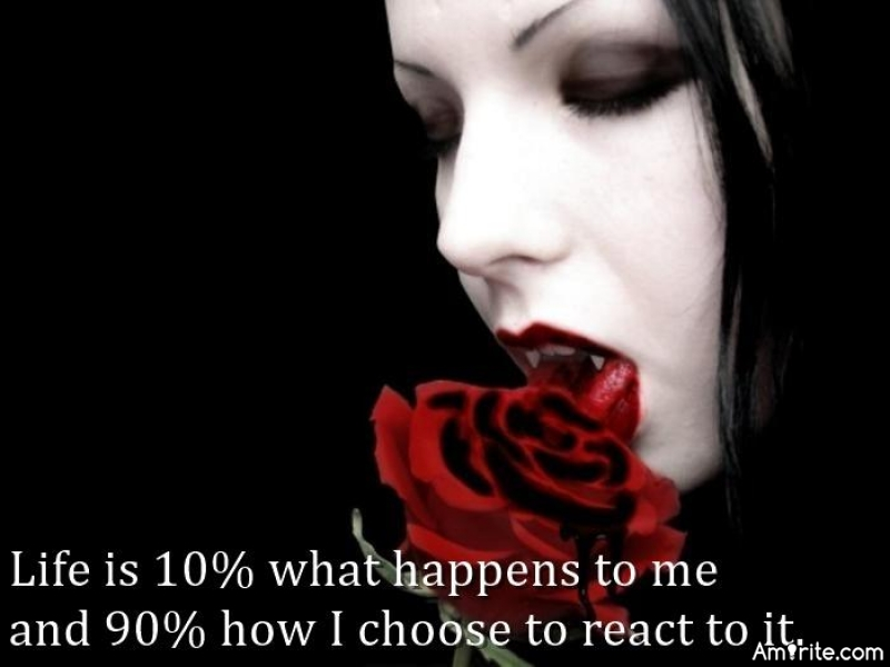 Life is 10% what happens to me and 90% how I choose to react to it. Charles R. Swindoll (I'm not sure about those percentages though) XD