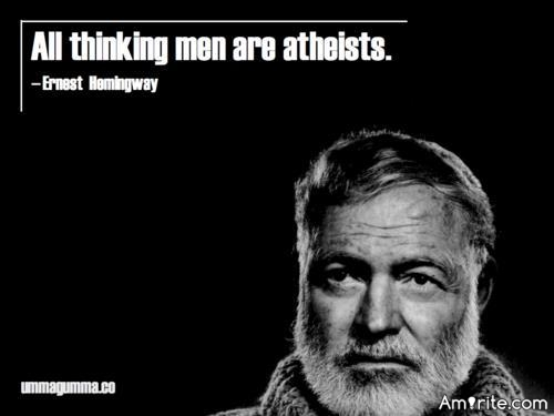 All thinking men are atheists.