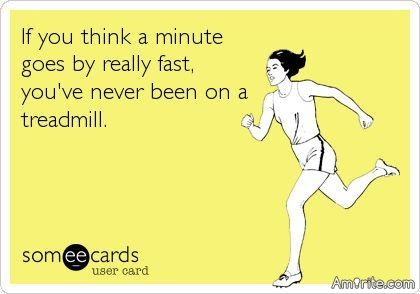 I am so proud of myself. I spent 30 minutes on the treadmill...tomorrow's goal...I am gonna turn that bad boy on🙄