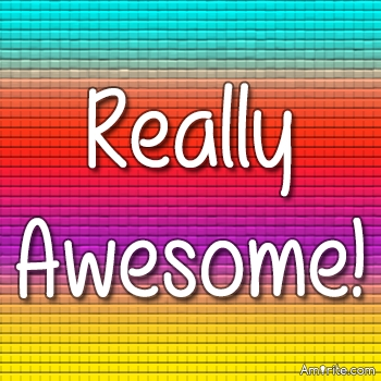 I THINK YOU'RE AWESOME, <strong>Amirite?</strong>