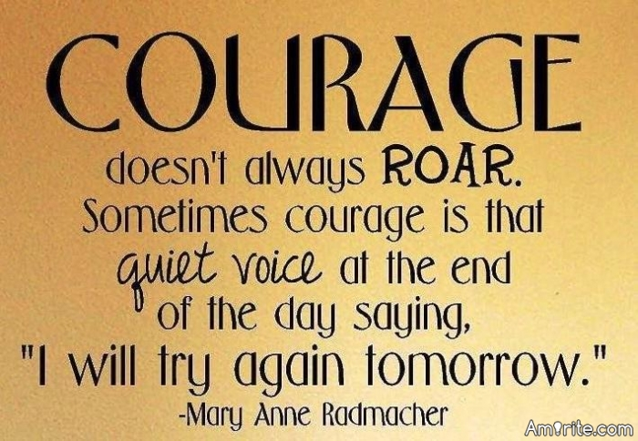 🌿Courage can be as simple as your willingness to try again tomorrow. <em>amirite</em>🌿