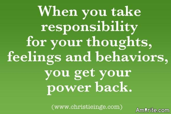 When you take responsibility, you take power.