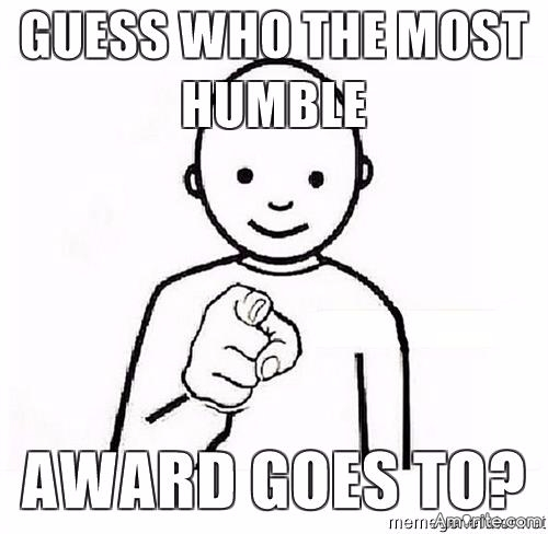 If you won an award for being humble, where would you display it?