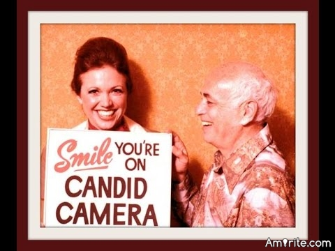 Smile you are on candid camera!!!!!